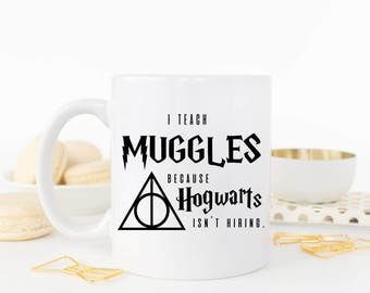 Harry Potter, Harry Potter Mug, Teacher Mug, Harry Potter Quote, Deathly Hallows, Muggles, Teacher Gift Idea, Gift for Teacher, Hogwarts