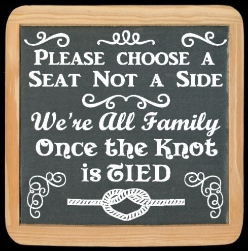 Choose A Seat Not A Side We Re All Family Once The Knot Is