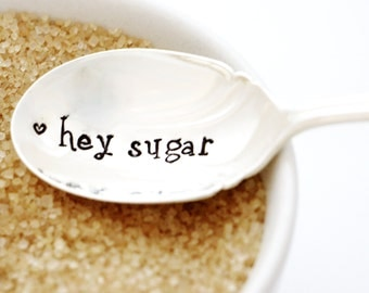 Hey Sugar. Hand Stamped Sugar Spoon. Handstamped silverware by Milk & Honey ®