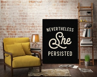 NEVERTHELESS SHE PERSISTED - Gallery Wrapped Canvas Wall Art Resist Type Text Quote Words Sign Typography Sessions Warren