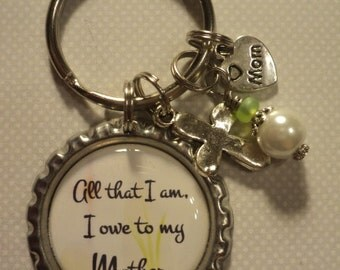 All that I am I owe to my Mother key chain with charms