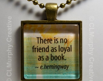 Ernest Hemingway Custom Art Necklace Pendant Jewelry No Friend As Loyal As A Book Literary Pendant C L Murphy Creative CLMurphyCreative