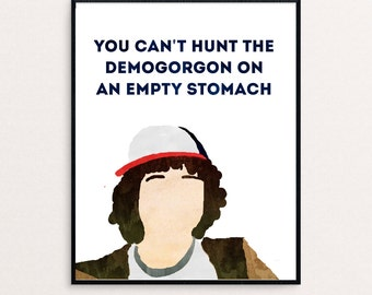 """Dustin Henderson Quote """"You can't hunt the Demogorgon on an empty stomach."""" from Stranger Things 