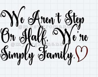 We Aren't Step Or Half, We Are Simply Family  SVG -  Fancy Font