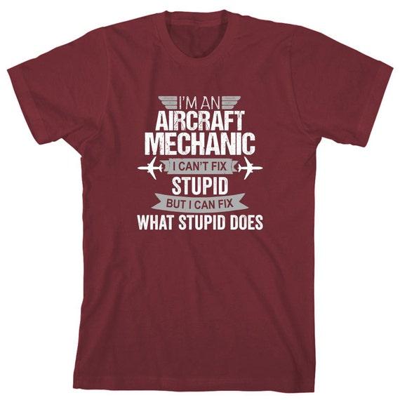 I'm An Aircraft Mechanic I Can't Fix Stupid But I Can Fix What Stupid Does Shirt - gift, funny shirt, mechanic humor - ID: 1707