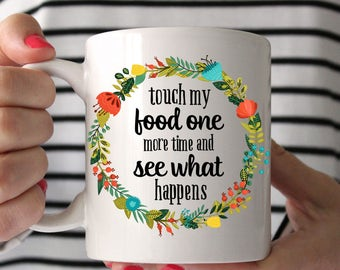 Touch My Food One More Time And See What Happens Floral Wreath Ceramic Mug - Funny Mug - Sarcastic Mug - Quote Mug - Tea - Coffee - Office