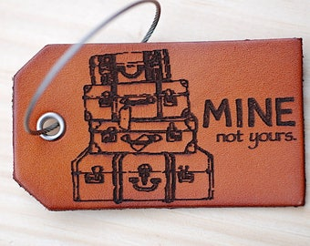Mine Not Yours Luggage Tag, The Best Travel Gift, Present Under 15, Custom Baggage Tag, World Traveler, Leather, For the Adventurer,