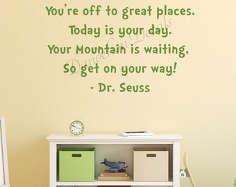 Kids Room Decor - Dr. Seuss Quotes - You are off to great places Today is your day! - Play Room Decal - Nursery Decal