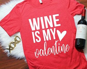Wine is my valentine, Valentines Day Shirt, Valentines T Shirt, Valentines Shirt Womens, S-2XL, Valentines Shirt, Valentines Day Shirt