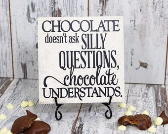 Vinyl Decal Quote Tile, Chocolate Doesn't Ask Silly Questions Chocolate Understands, Candy Sign, Chocolate Quote