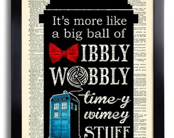 Dr Who Art Print It's more like a big ball of Wibbly Wobbly Timey Wimey Stuff Quote Doctor Who Tardis POSTER, Print on DICTIONARY Paper, 573