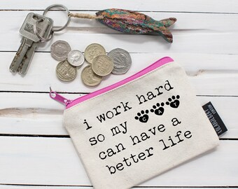 I work hard so my Cat can have a better life! Purse
