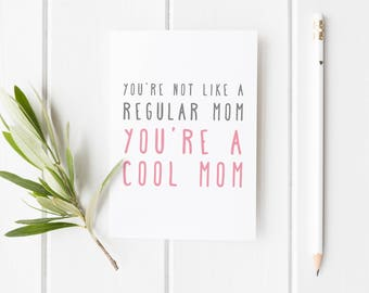 Birthday Card For Mum, You're Not Like A Regular Mom, You're A Cool Mom, Card For Mum Birthday, Thank You Mom, Card For Mum, Funny Card Mum