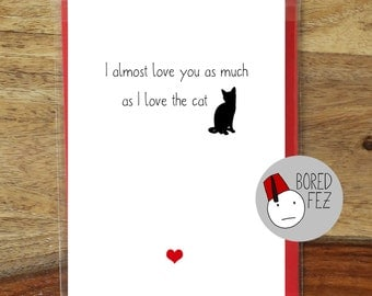 I Almost Love You As Much As The Cat | Valentines Day Card / Anniversary Card