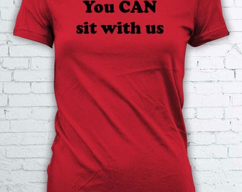 You can sit with us funny t shirt tumblr shirt mean girls you cant sit with us top FEA068