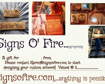 Gift Certificate... just what they always wanted, a handmade wood-burned art piece designed by them from you , perfect!