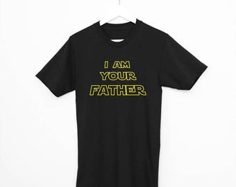 I Am Your Father Shirt | Father's Day Shirt, Stars Wars Shirt, Dad Shirt, Best Day Ever, Star Wars Dad