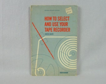 1966 How To Select and Use Your Tape Recorder - David Mark - Vintage Instructional Guide Book