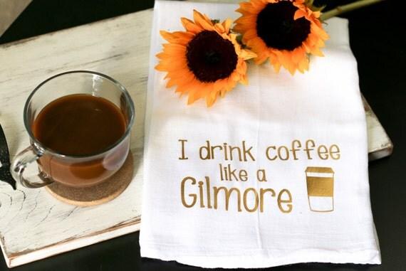 I Drink Coffee Like A Gilmore Tea Towel - Gilmore Girls Kitchen Towel - Coffee Bar Towel