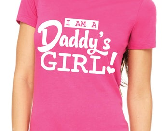 I Am A Daddy's Girl! T-Shirt, Father's Day, Daddy's Girl, Father Daughter, Daddy Daughter, Tshirt