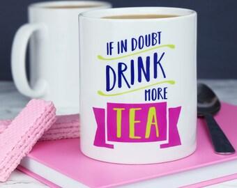 If In Doubt Drink More Tea Mug - Funny Mug - Tea Mug - Drink More Tea - Funny Tea Cup - Tea Gifts - Funny Mugs