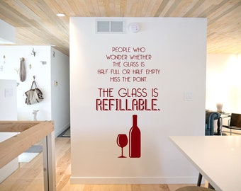 The Glass is Refillable. Half full or half empty, wine, drink, alcohol, prosecco,  Wall Art Vinyl Decal Sticker