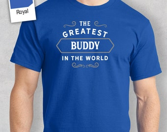 Greatest Buddy in the World, Buddy tee, Buddy Gift, Buddy Tshirt, Buddy T shirt, Birthday Gift, Present