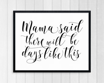 PRINTABLE ART, Mama Said There Will Be Days Like This, Inspirational Quote, Black and White, Wall Art, Typography Art, Motivational Poster