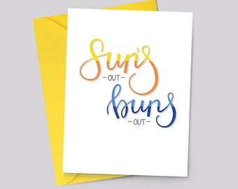 Sun's Out Buns Out – greeting card, summer, vacation, holiday, bachelorette, funny, booty, just because, friendship, pick me up, handletter