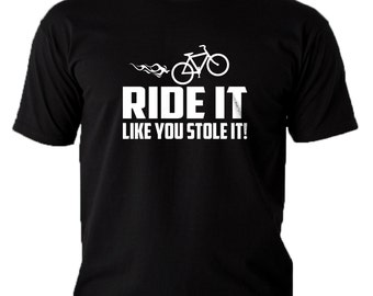 Quality Mens Ride It Like You Stole It! Funny Slogan Bike T-Shirt.