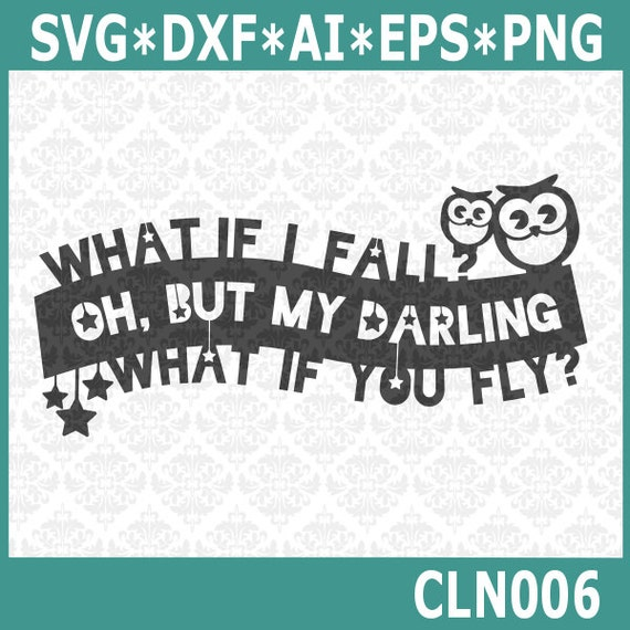 CLN006 Owl What If You Fly What if I fall Oh But My Darling SVG Ai EPS Vector Instant Download Commercial Use Cutting File Cricut Silhouette
