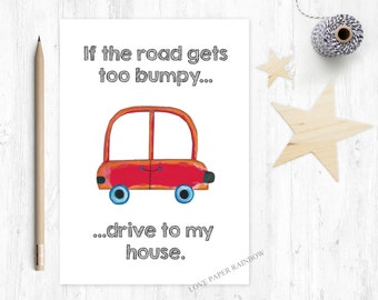 if the road gets too bumpy drive to my house, bumpy road, supportive card, chemotherapy card, there for you, friend support, family support