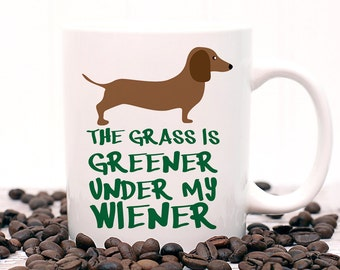 Coffee Mug The Grass is Greener Under My Wiener Dog Coffee Cup