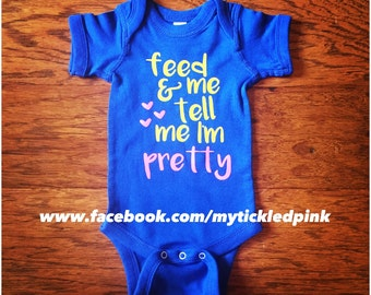 Feed Me and Tell Me I'm Pretty Onesie