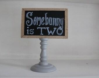 Somebunny is TWO - Chalkboard/Wood Sign
