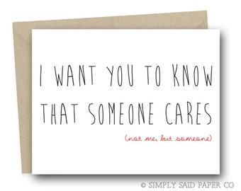 I want you to know that someone cares (not me but someone) Blank Card, Everyday Card, Just Because Card,  Sarcastic Cards