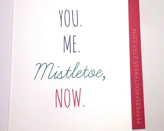 You. Me. Mistletoe, Now. - romantic, love, holiday, christmas, greeting card