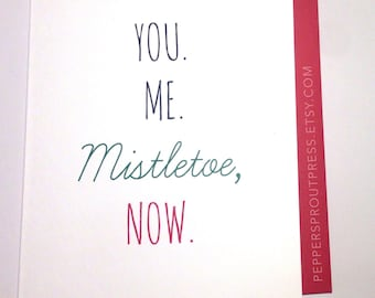 Romantic holiday greeting card - You. Me. Mistletoe, Now.