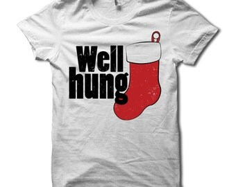Well Hung Shirt - Funny Christmas T Shirt - Well hung Xmas Stocking Tshirt - Holiday Party T-Shirt - Santa Claus - Ugly Christmas Sweater