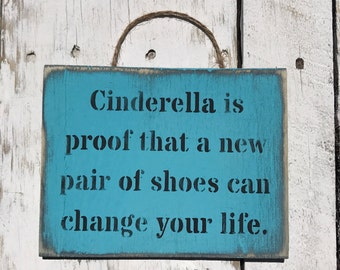 Cinderella Is Proof That A New Pair Of Shoes Can Change Your Life. Gift For Her Gift For Mum Shoe Shop Sign Shoe Shop Girlfriend Friend Gift
