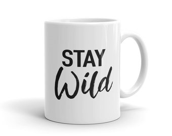 Stay Wild Mug - Ceramic Coffee Cup - Stay Wild Quote Mug - For Her - Wild Woman Cocoa Mug - Coffee Mug - Pretty Mug - Coffee Lover Gift Idea