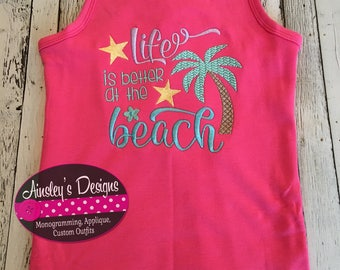 Life's better at thleast  beach! Embroidered tank top, onesie, tabirt or ruffle shirt!