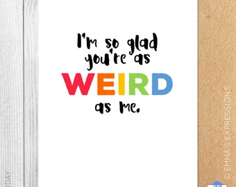 As Weird As Me / Birthday / Funny / Greeting Card / Handmade / Printed