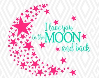 I Love You to The Moon; SVG, DXF, PNG,Eps, Ai and Pdf Cutting Files for Electronic Cutting Machines
