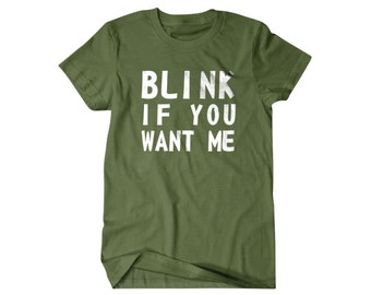 Funny t shirt, Blink if you want me, you want me t shirt, T-shirt,Funny T Shirts for Men | T Shirts for Boyfriend & Husband | Gifts for Dad