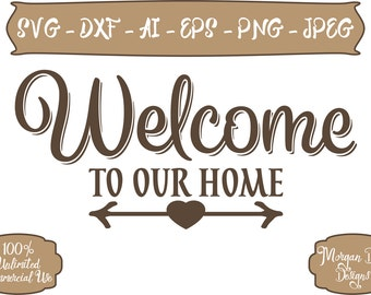 Welcome to Our Home SVG - Family SVG - Welcome svg - Home SVG - Family Clip Art - Files for Silhouette Studio/Cricut Design