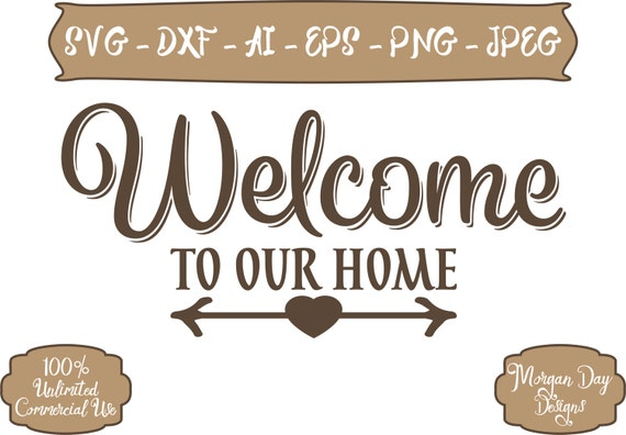 Welcome to Our Home SVG Family SVG Welcome svg Home SVG