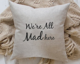Quote pillow - We're All Mad Here natural linen pillow cover, funny quote, Unique Gift idea