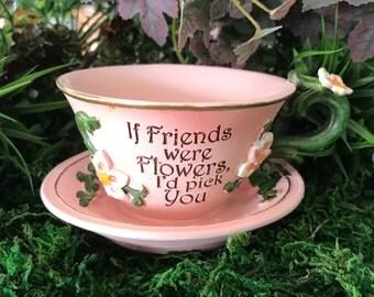 Miniature Teacup Planter - If Friends Were Flowers I'd Pick You