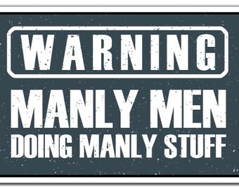 Warning, Manly Men Novelty Sign warning men work garage mancave gift